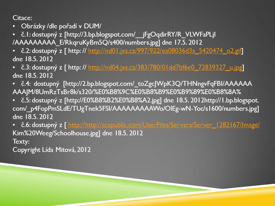 Citace: Obrázky /dle pořadí v DUM/ č.1: dostupný z [http://3.bp.blogspot.com/__jFgOqdirRY/R_VLWFaPLjI /AAAAAAAAA_E/RkqruKyBm5Q/s400/numbers.jpg] dne 17.5.