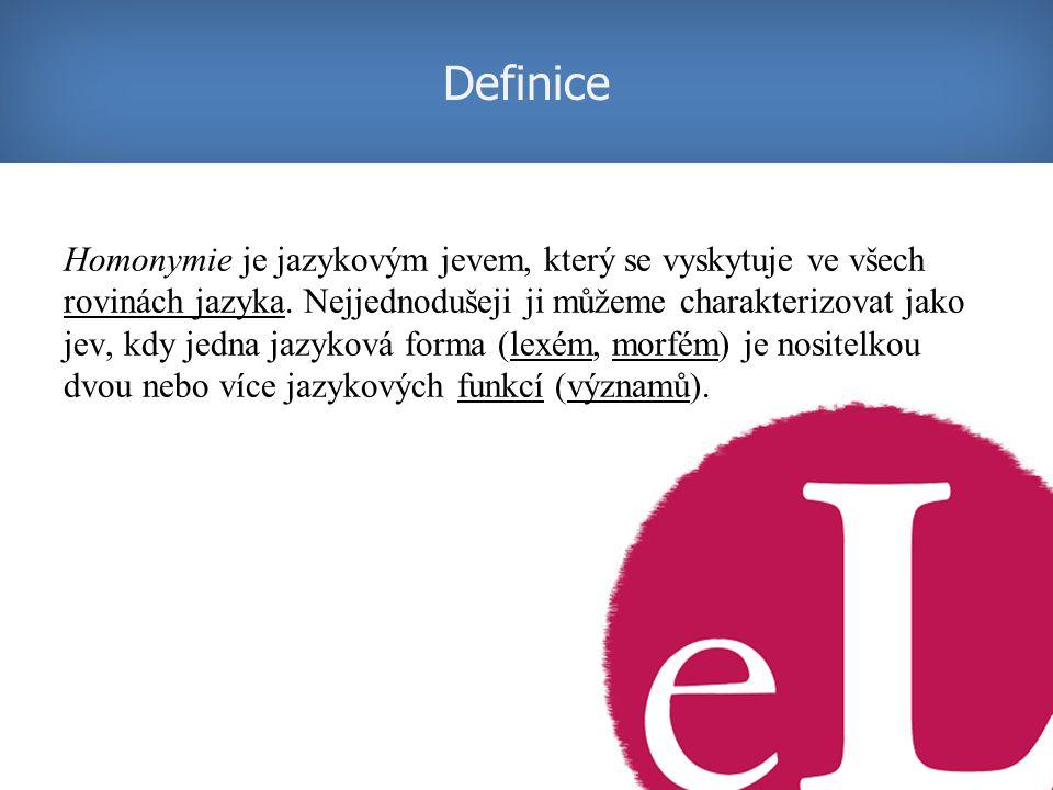 Homonymie je obecným jazykovým jevem, s jehož přítomností se s různou amplitudou frekvence setkáváme v mnoha jazycích světa, češtinu nevyjímaje (Horalík, 1968, s.