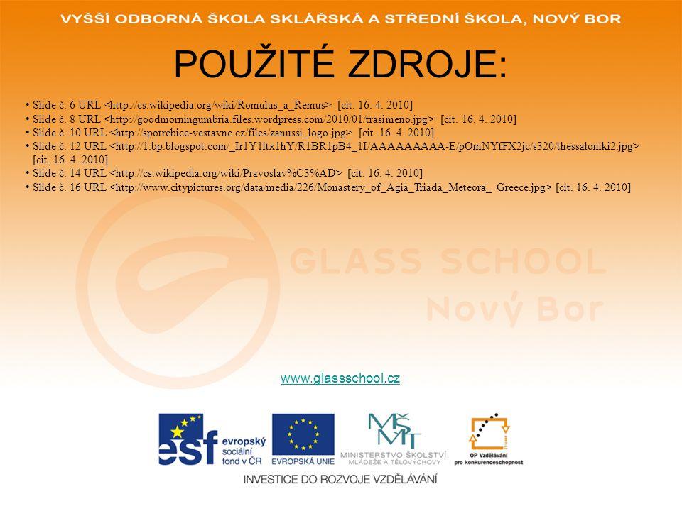POUŽITÉ ZDROJE: www.glassschool.cz Slide č. 6 URL [cit. 16. 4. 2010] Slide č. 8 URL [cit. 16. 4. 2010] Slide č. 10 URL [cit. 16. 4. 2010] Slide č. 12