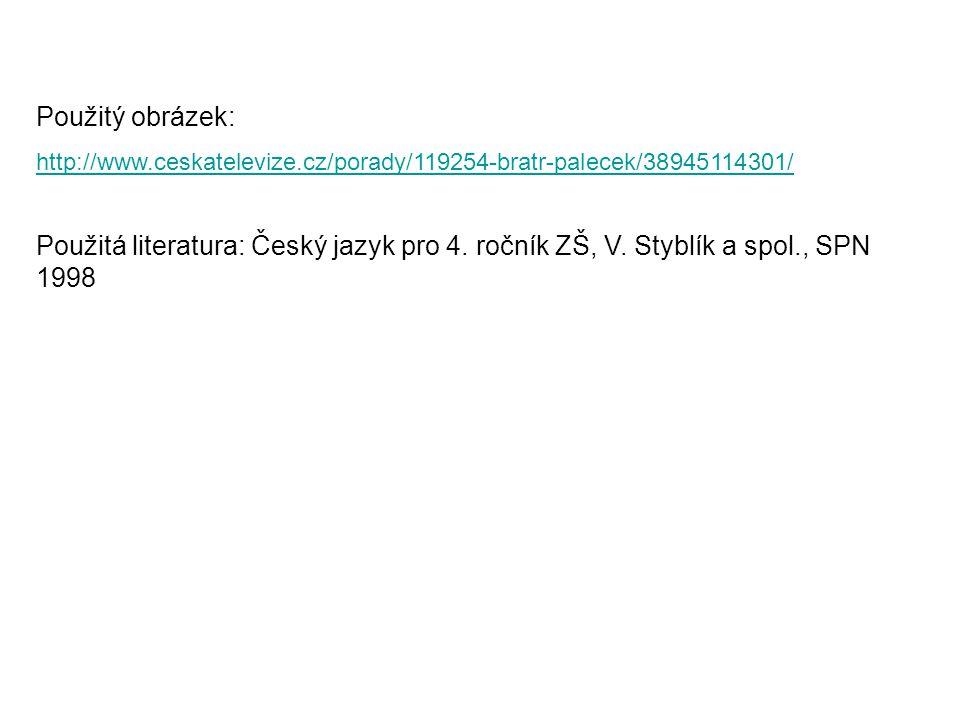 Použitý obrázek: http://www.ceskatelevize.cz/porady/119254-bratr-palecek/38945114301/ Použitá literatura: Český jazyk pro 4. ročník ZŠ, V. Styblík a s