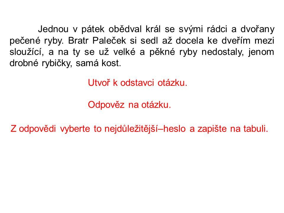 Bratr Paleček se zamračil, vzal jednu rybičku, něco jí řekl a pak si ji přiložil k uchu.