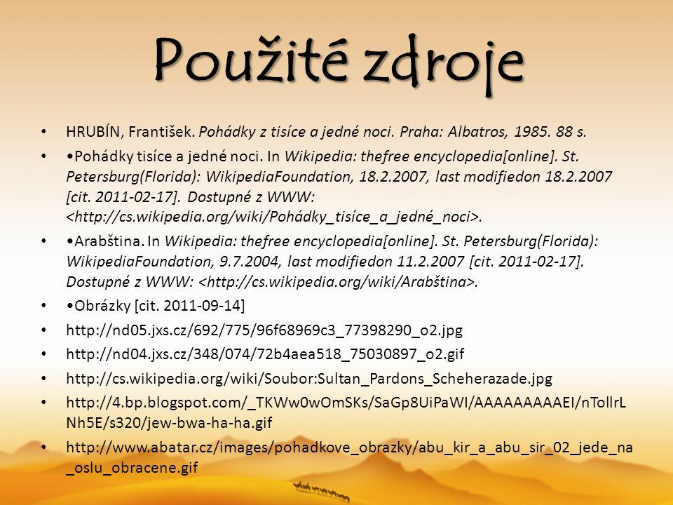 Použité zdroje HRUBÍN, František. Pohádky z tisíce a jedné noci. Praha: Albatros, 1985. 88 s. Pohádky tisíce a jedné noci. In Wikipedia: thefree encyc