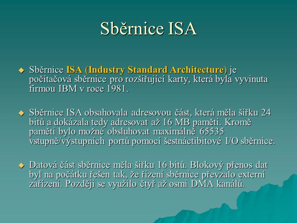 Sběrnice ISA  Sběrnice ISA (Industry Standard Architecture) je počítačová sběrnice pro rozšiřující karty, která byla vyvinuta firmou IBM v roce 1981.