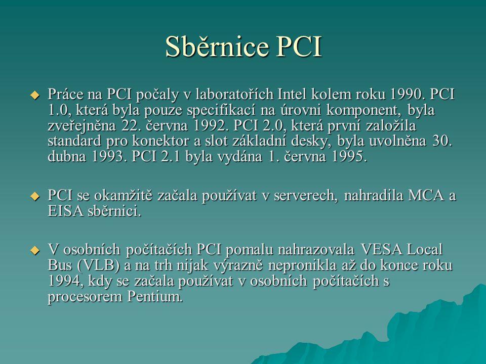 Sběrnice PCI  Práce na PCI počaly v laboratořích Intel kolem roku 1990. PCI 1.0, která byla pouze specifikací na úrovni komponent, byla zveřejněna 22