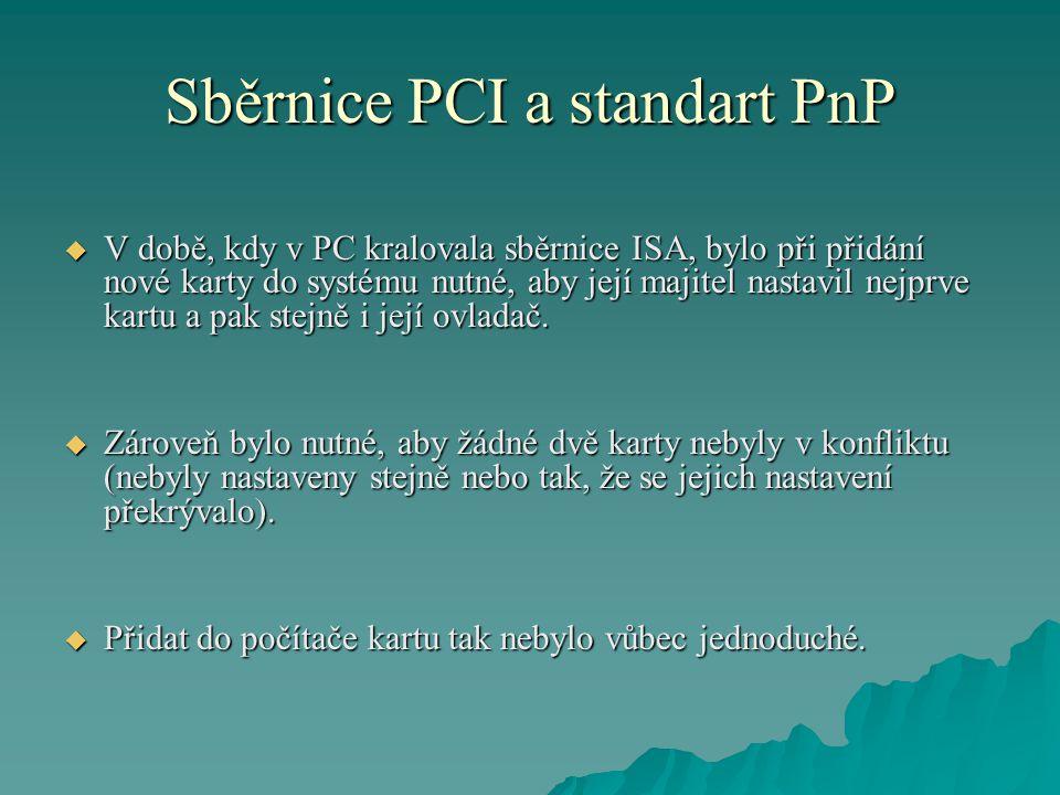 Sběrnice PCI a standart PnP  V době, kdy v PC kralovala sběrnice ISA, bylo při přidání nové karty do systému nutné, aby její majitel nastavil nejprve