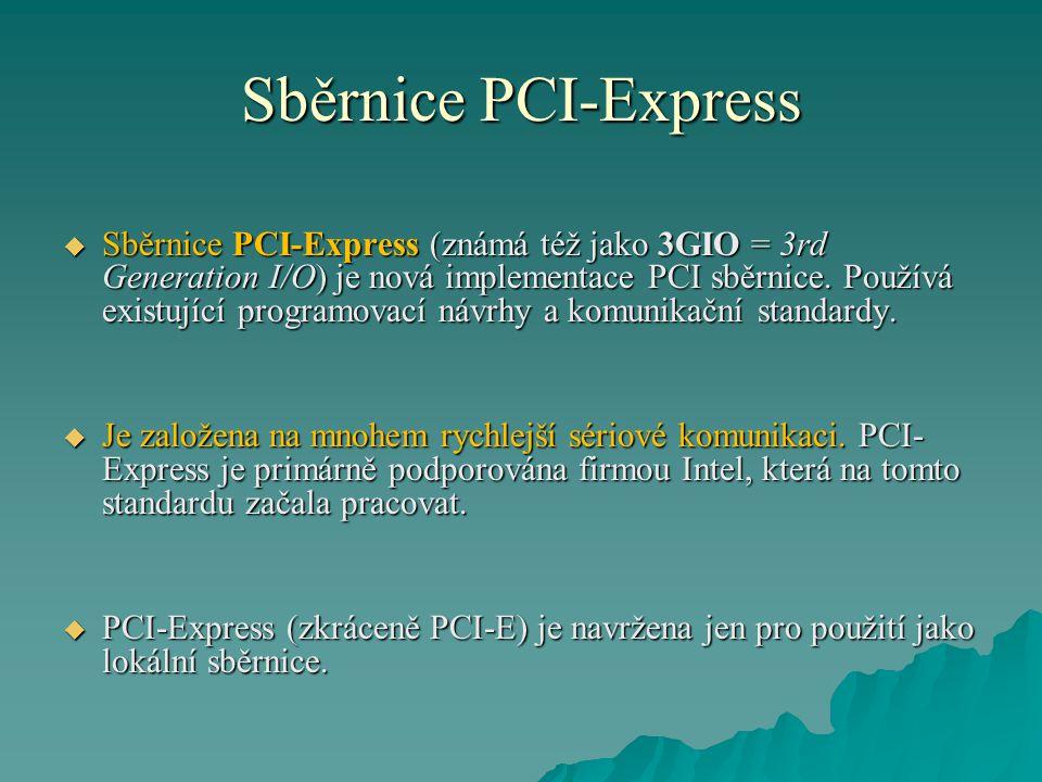 Sběrnice PCI-Express  Sběrnice PCI-Express (známá též jako 3GIO = 3rd Generation I/O) je nová implementace PCI sběrnice. Používá existující programov