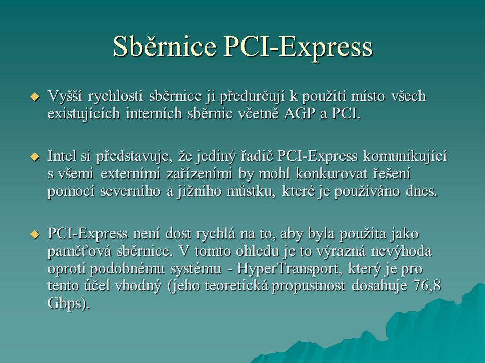 Sběrnice PCI-Express  Vyšší rychlosti sběrnice ji předurčují k použití místo všech existujících interních sběrnic včetně AGP a PCI.  Intel si předst