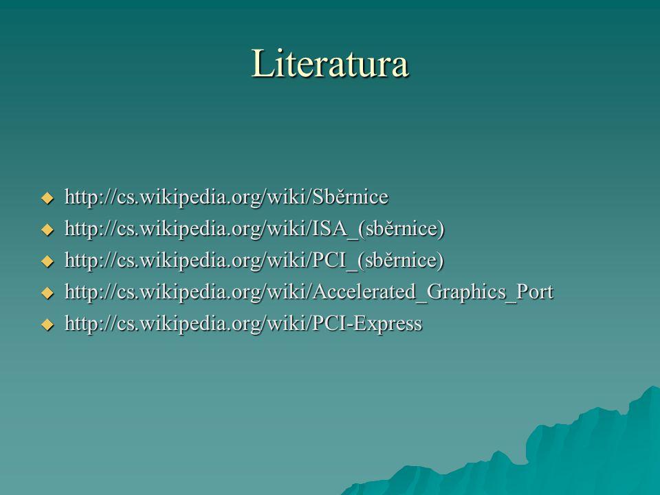 Literatura  http://cs.wikipedia.org/wiki/Sběrnice  http://cs.wikipedia.org/wiki/ISA_(sběrnice)  http://cs.wikipedia.org/wiki/PCI_(sběrnice)  http://cs.wikipedia.org/wiki/Accelerated_Graphics_Port  http://cs.wikipedia.org/wiki/PCI-Express