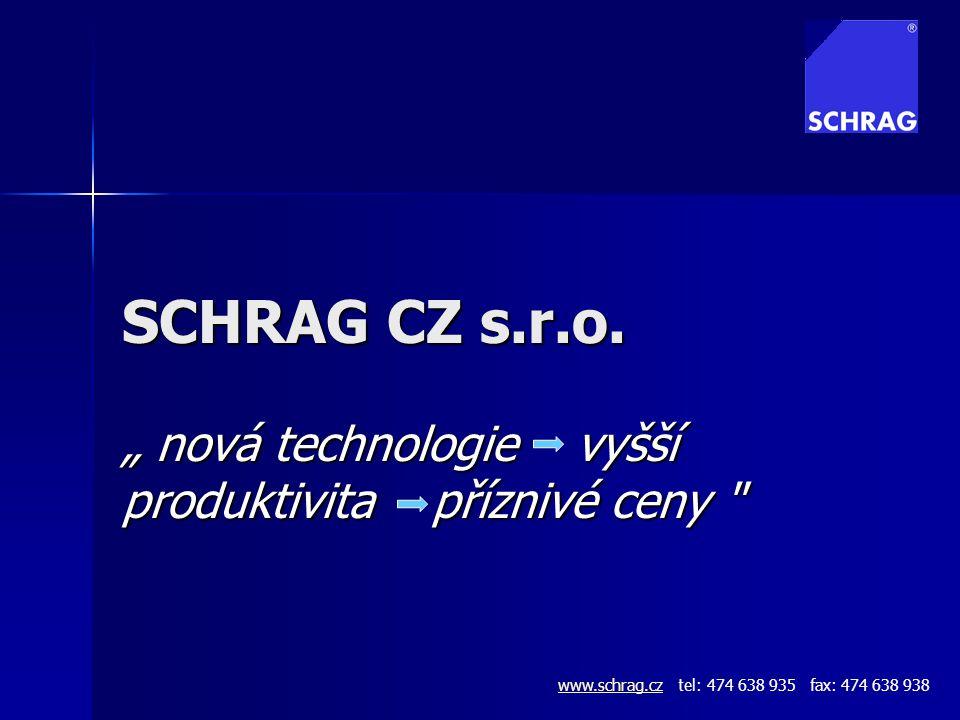 """SCHRAG CZ s.r.o. """" nová technologie vyšší produktivita příznivé ceny"""