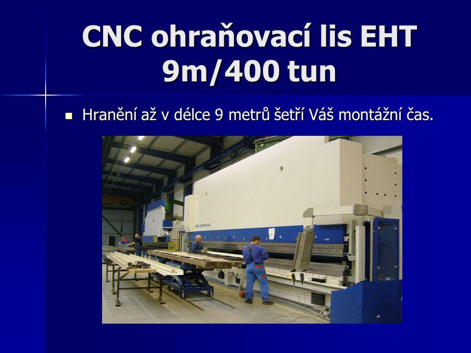 CNC ohraňovací lis EHT 9m/400 tun Hranění až v délce 9 metrů šetří Váš montážní čas. Hranění až v délce 9 metrů šetří Váš montážní čas.