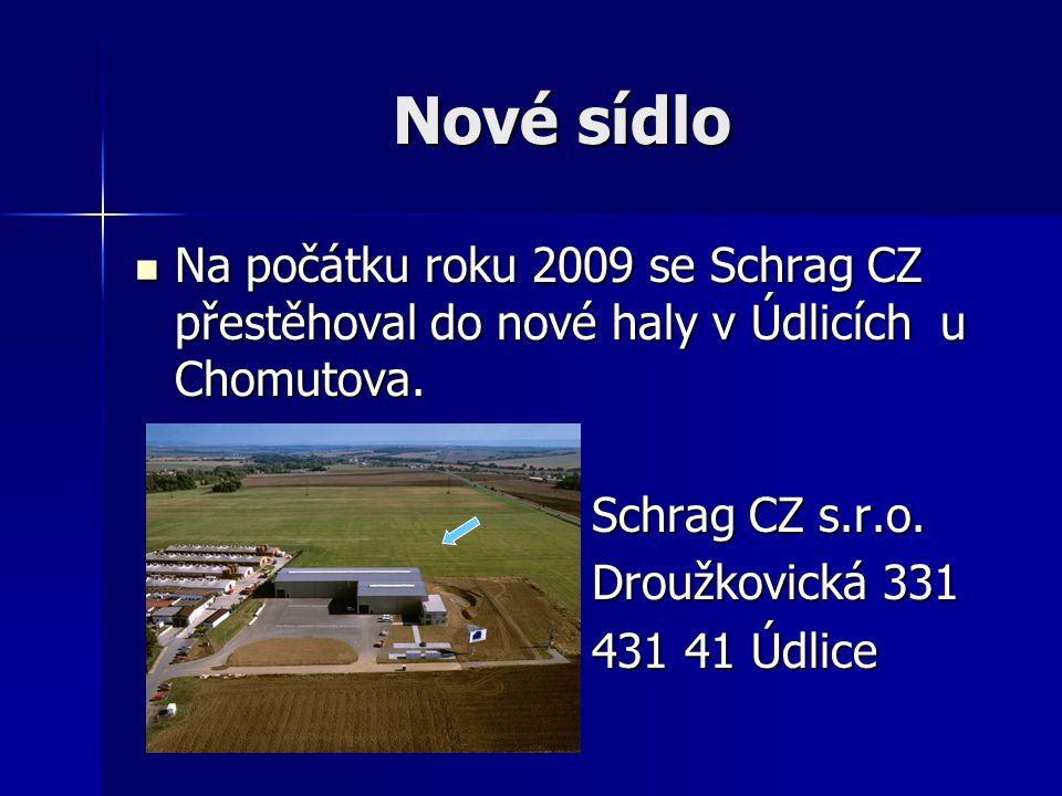 Nové sídlo Na počátku roku 2009 se Schrag CZ přestěhoval do nové haly v Údlicích u Chomutova. Na počátku roku 2009 se Schrag CZ přestěhoval do nové ha