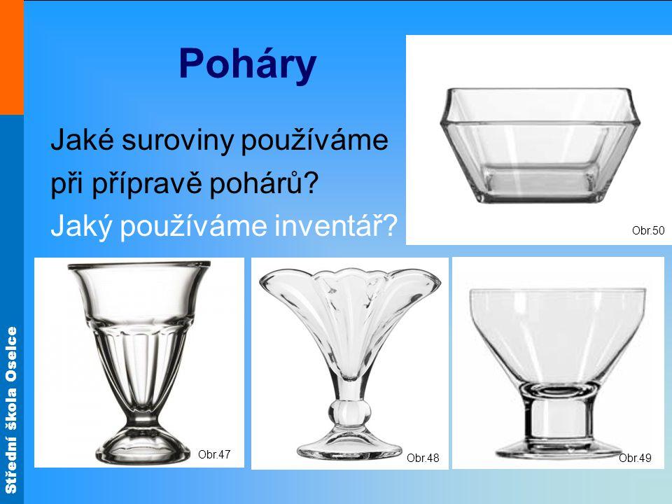 Střední škola Oselce Poháry Jaké suroviny používáme při přípravě pohárů? Jaký používáme inventář? Obr.47 Obr.48 Obr.49 Obr.50