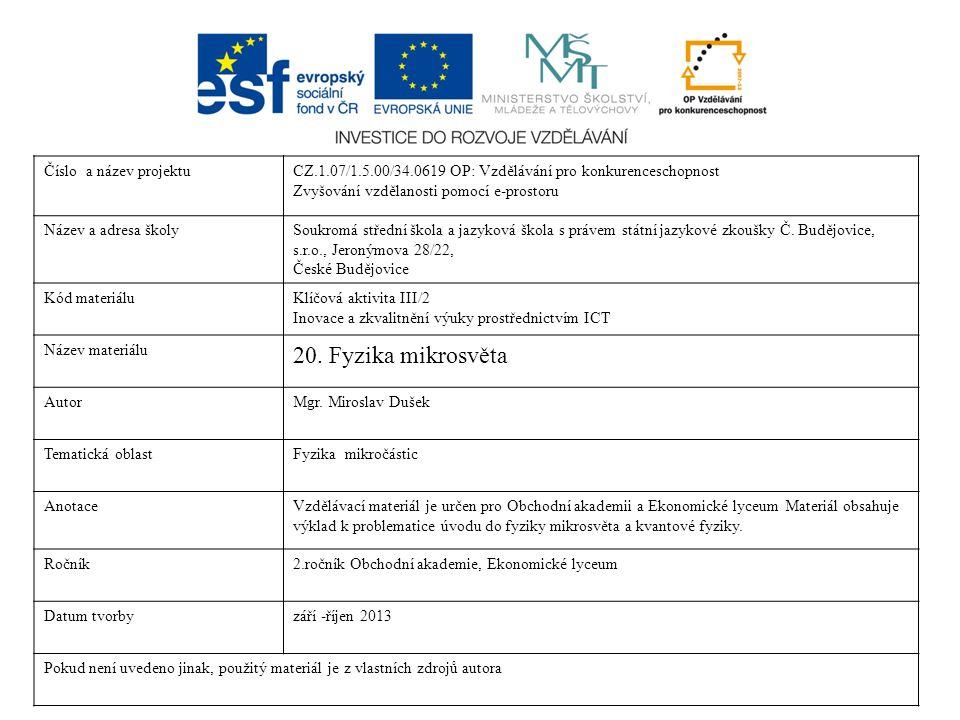 Číslo a název projektuCZ.1.07/1.5.00/34.0619 OP: Vzdělávání pro konkurenceschopnost Zvyšování vzdělanosti pomocí e-prostoru Název a adresa školySoukromá střední škola a jazyková škola s právem státní jazykové zkoušky Č.