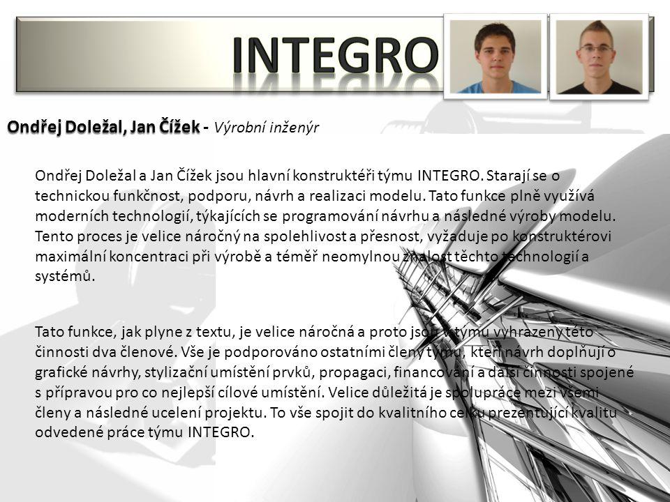 Ondřej Doležal, Jan Čížek Ondřej Doležal, Jan Čížek - Výrobní inženýr Ondřej Doležal a Jan Čížek jsou hlavní konstruktéři týmu INTEGRO.