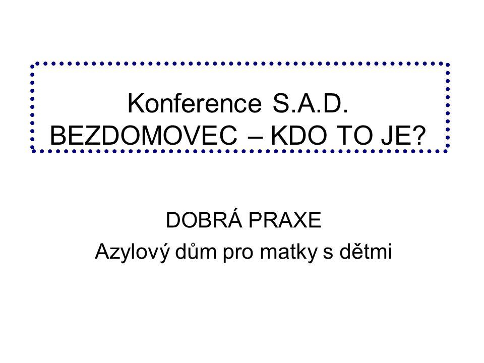 Konference S.A.D. BEZDOMOVEC – KDO TO JE DOBRÁ PRAXE Azylový dům pro matky s dětmi