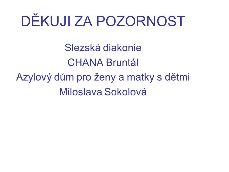 DĚKUJI ZA POZORNOST Slezská diakonie CHANA Bruntál Azylový dům pro ženy a matky s dětmi Miloslava Sokolová