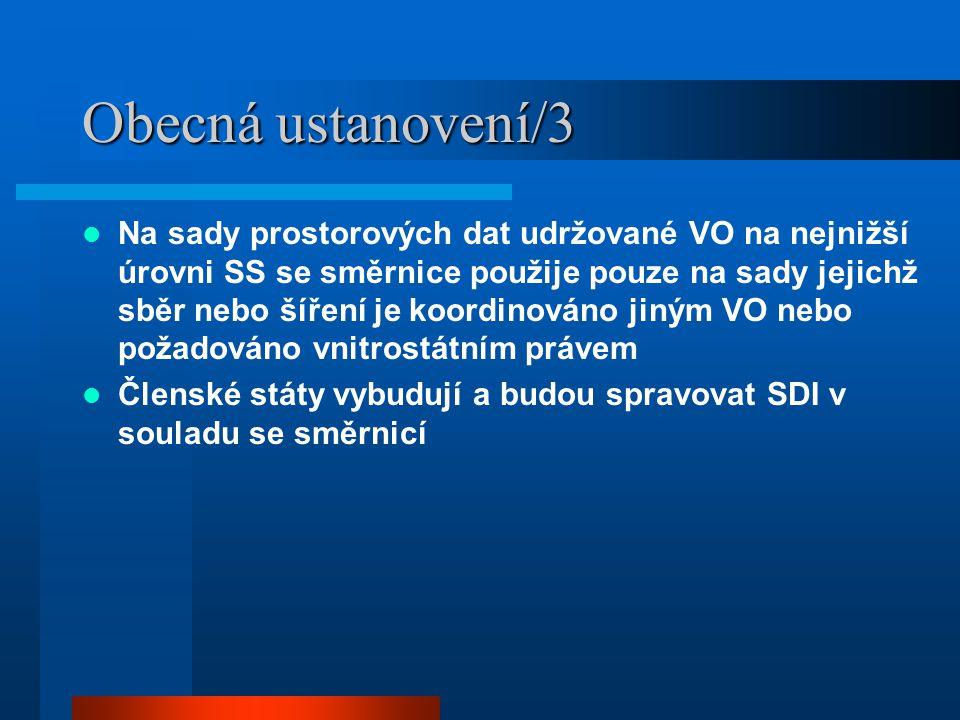 Obecná ustanovení/3 Na sady prostorových dat udržované VO na nejnižší úrovni SS se směrnice použije pouze na sady jejichž sběr nebo šíření je koordinováno jiným VO nebo požadováno vnitrostátním právem Členské státy vybudují a budou spravovat SDI v souladu se směrnicí