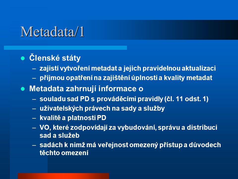 Metadata/1 Členské státy –zajistí vytvoření metadat a jejich pravidelnou aktualizaci –přijmou opatření na zajištění úplnosti a kvality metadat Metadata zahrnují informace o –souladu sad PD s prováděcími pravidly (čl.