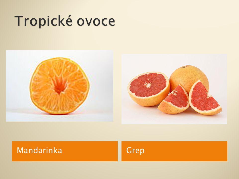  Dováží se  Mandarinka, pomeranč, citron – dužnatý plod, složený z dílků  Banán – moučný plod bez semen  Ananas – dužnatý, plod obklopuje stonek, ten prorůstá středem