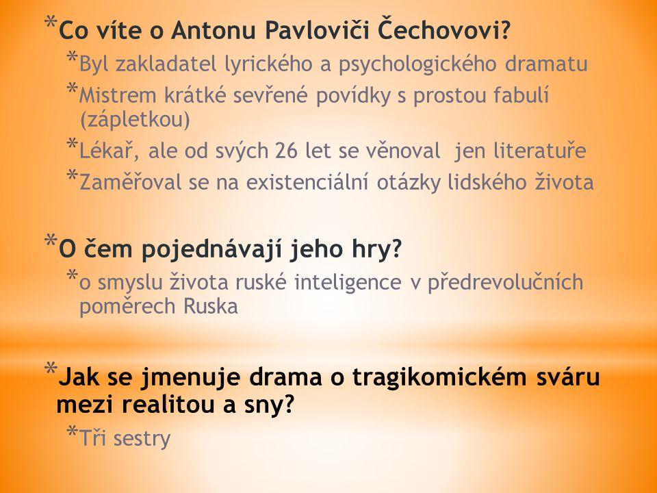 * Co víte o Antonu Pavloviči Čechovovi.