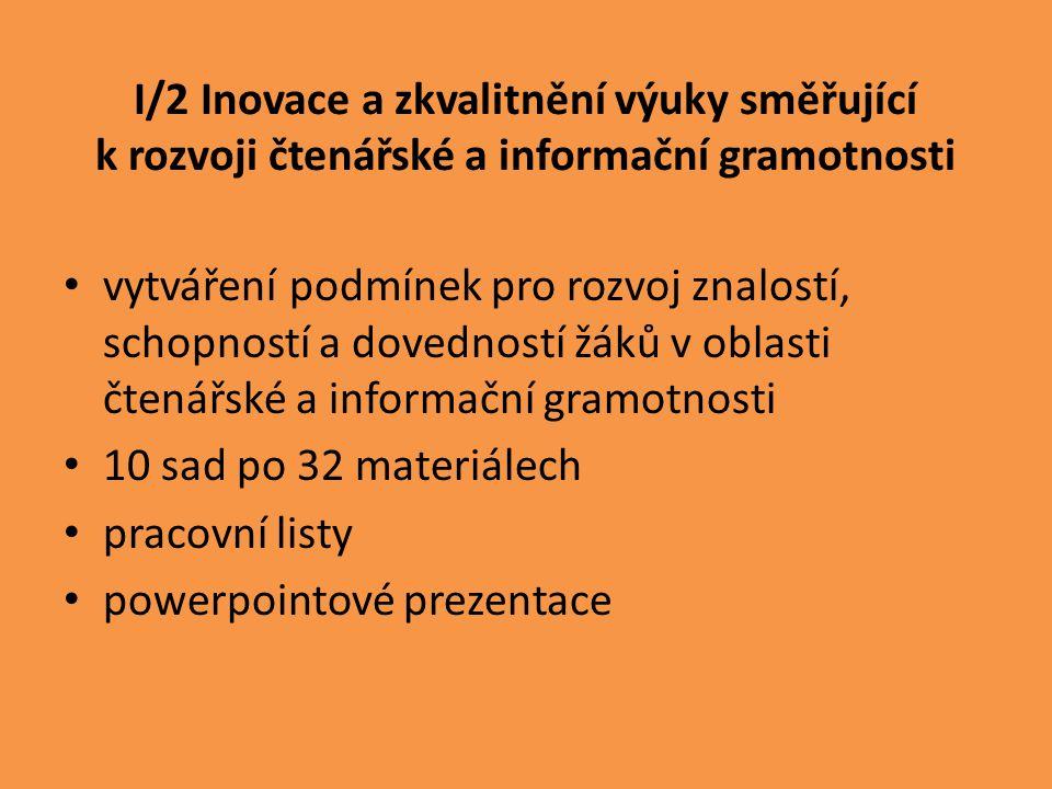 I/2 Inovace a zkvalitnění výuky směřující k rozvoji čtenářské a informační gramotnosti vytváření podmínek pro rozvoj znalostí, schopností a dovedností žáků v oblasti čtenářské a informační gramotnosti 10 sad po 32 materiálech pracovní listy powerpointové prezentace