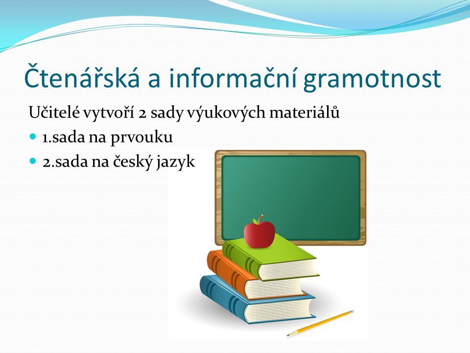 Čtenářská a informační gramotnost Učitelé vytvoří 2 sady výukových materiálů 1.sada na prvouku 2.sada na český jazyk