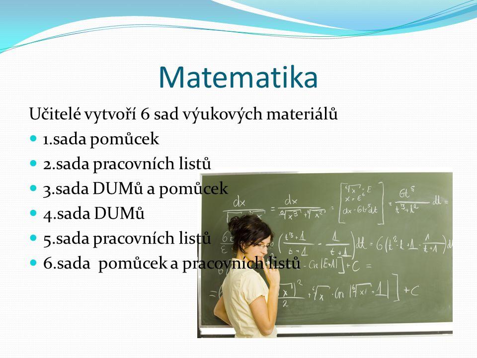 Matematika Učitelé vytvoří 6 sad výukových materiálů 1.sada pomůcek 2.sada pracovních listů 3.sada DUMů a pomůcek 4.sada DUMů 5.sada pracovních listů 6.sada pomůcek a pracovních listů