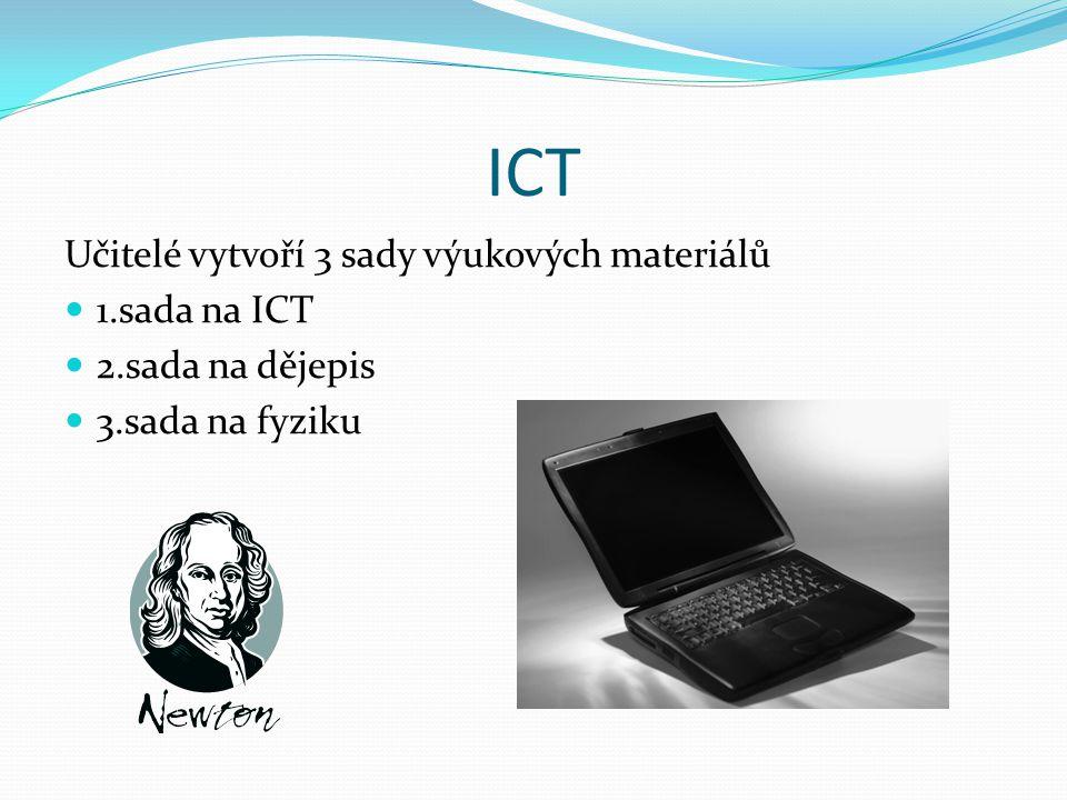 ICT Učitelé vytvoří 3 sady výukových materiálů 1.sada na ICT 2.sada na dějepis 3.sada na fyziku