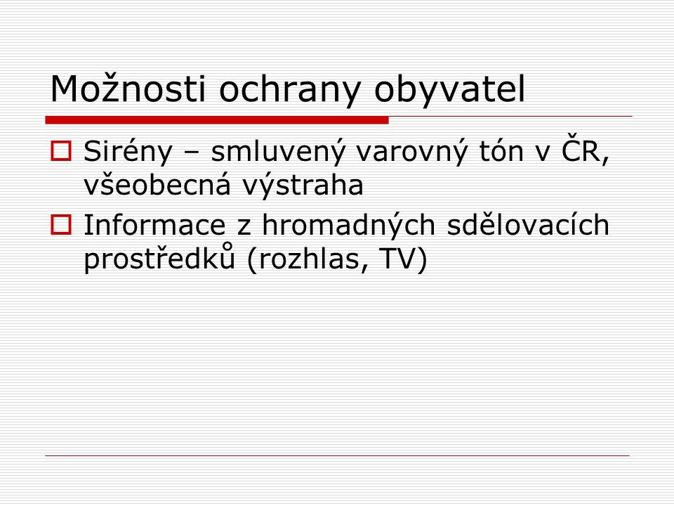 Možnosti ochrany obyvatel  Sirény – smluvený varovný tón v ČR, všeobecná výstraha  Informace z hromadných sdělovacích prostředků (rozhlas, TV)