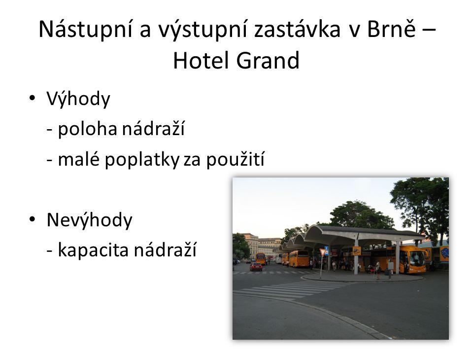 Nástupní a výstupní zastávka v Brně – Hotel Grand Výhody - poloha nádraží - malé poplatky za použití Nevýhody - kapacita nádraží