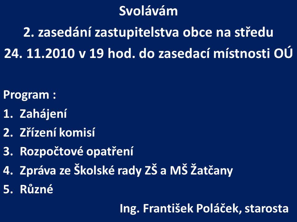 Svolávám 2. zasedání zastupitelstva obce na středu 24. 11.2010 v 19 hod. do zasedací místnosti OÚ Program : 1.Zahájení 2.Zřízení komisí 3.Rozpočtové o