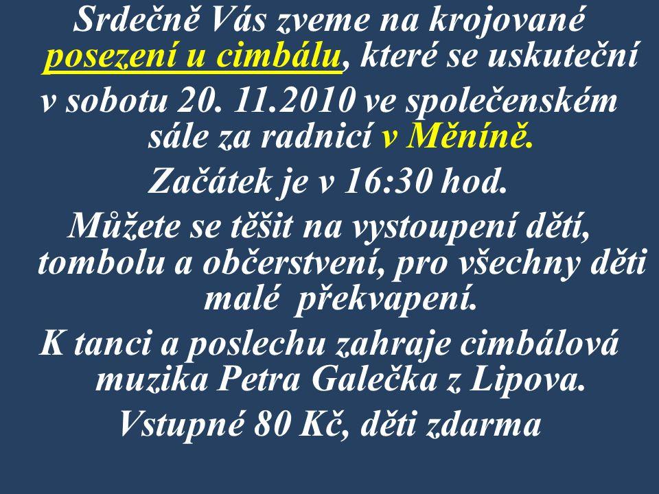 Srdečně Vás zveme na krojované posezení u cimbálu, které se uskuteční v sobotu 20. 11.2010 ve společenském sále za radnicí v Měníně. Začátek je v 16:3
