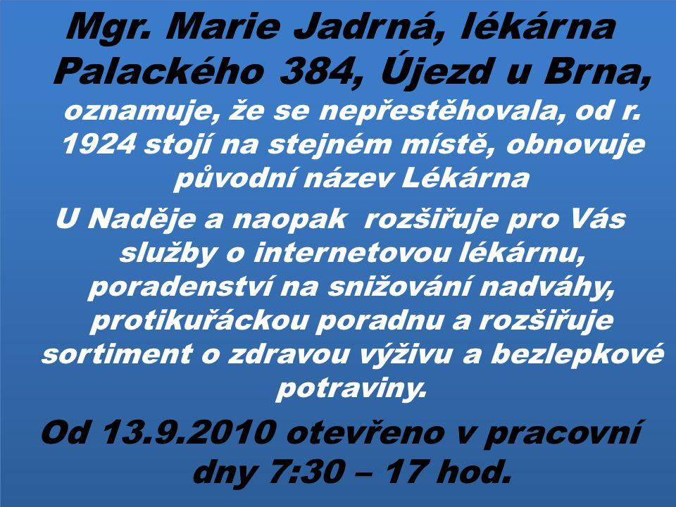 Mgr. Marie Jadrná, lékárna Palackého 384, Újezd u Brna, oznamuje, že se nepřestěhovala, od r. 1924 stojí na stejném místě, obnovuje původní název Léká