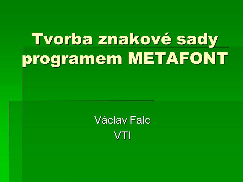 Tvorba znakové sady programem METAFONT Václav Falc VTI