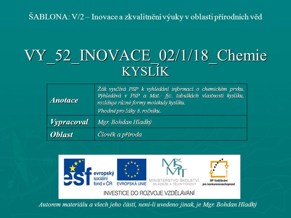 VY_52_INOVACE_02/1/18_Chemie KYSLÍK Autorem materiálu a všech jeho částí, není-li uvedeno jinak, je Mgr.