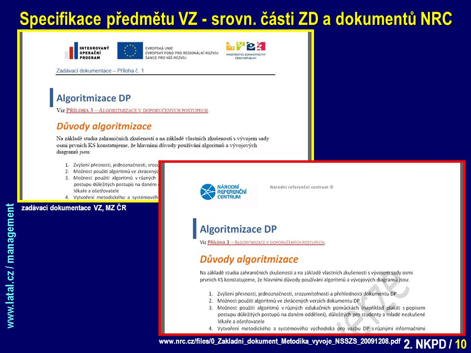 www.latal.cz / management 2. NKPD / 10 Specifikace předmětu VZ - srovn. části ZD a dokumentů NRC www.nrc.cz/files/0_Zakladni_dokument_Metodika_vyvoje_