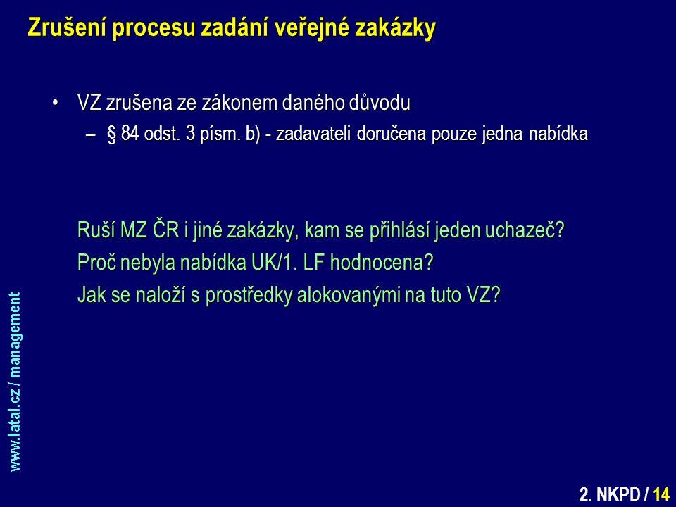 www.latal.cz / management 2. NKPD / 14 Zrušení procesu zadání veřejné zakázky VZ zrušena ze zákonem daného důvoduVZ zrušena ze zákonem daného důvodu –