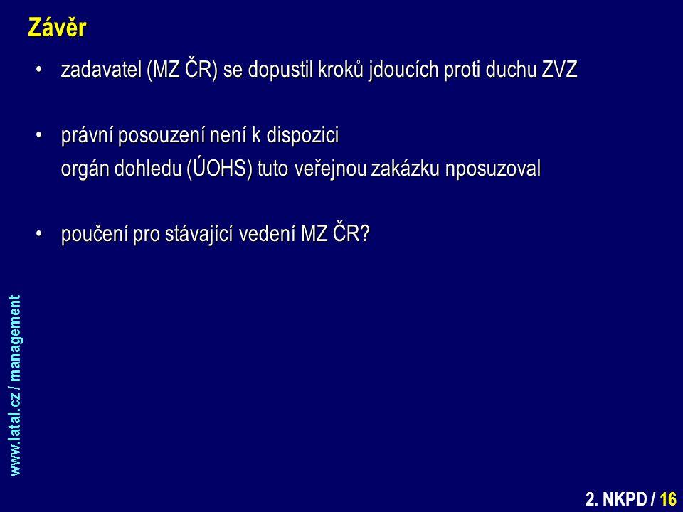 www.latal.cz / management 2. NKPD / 16Závěr zadavatel (MZ ČR) se dopustil kroků jdoucích proti duchu ZVZzadavatel (MZ ČR) se dopustil kroků jdoucích p