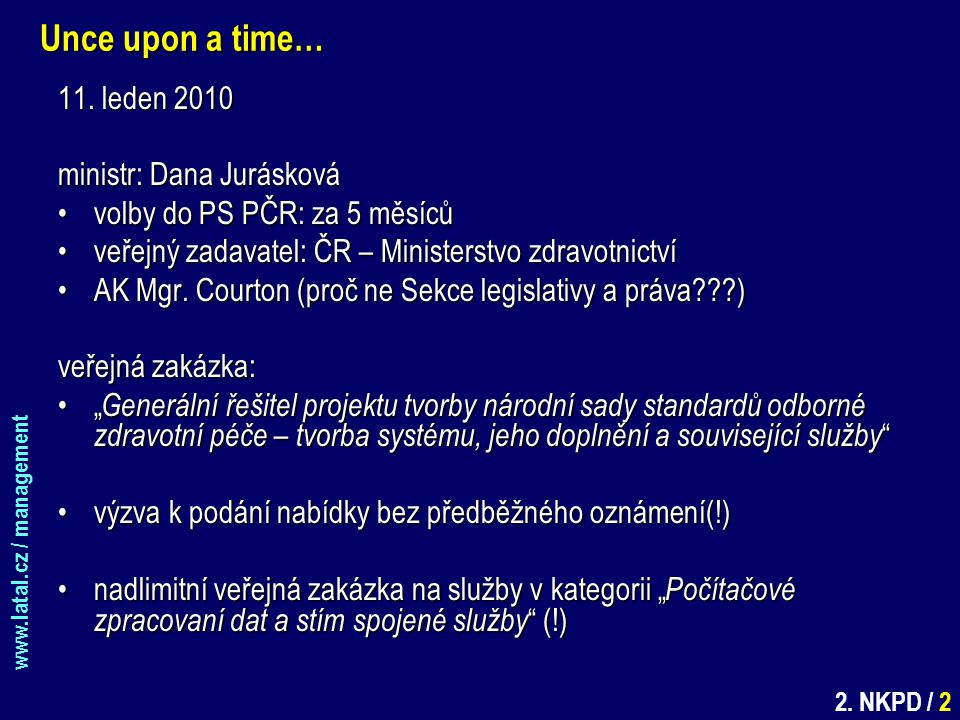 www.latal.cz / management 2. NKPD / 2 Unce upon a time… 11. leden 2010 ministr: Dana Jurásková volby do PS PČR: za 5 měsícůvolby do PS PČR: za 5 měsíc