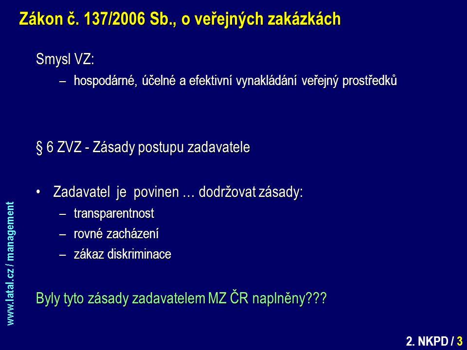 www.latal.cz / management 2. NKPD / 3 Zákon č. 137/2006 Sb., o veřejných zakázkách Smysl VZ: –hospodárné, účelné a efektivní vynakládání veřejný prost