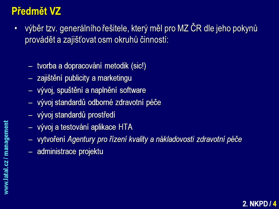 www.latal.cz / management 2. NKPD / 4 Předmět VZ výběr tzv. generálního řešitele, který měl pro MZ ČR dle jeho pokynů provádět a zajišťovat osm okruhů