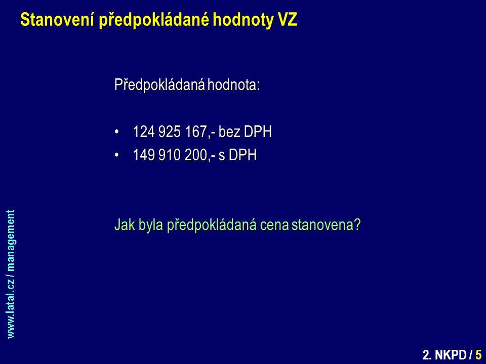www.latal.cz / management 2. NKPD / 5 Stanovení předpokládané hodnoty VZ Předpokládaná hodnota: 124 925 167,- bez DPH124 925 167,- bez DPH 149 910 200