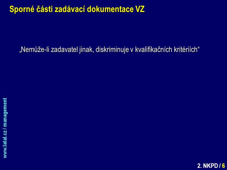 """www.latal.cz / management 2. NKPD / 6 Sporné části zadávací dokumentace VZ """"Nemůže-li zadavatel jinak, diskriminuje v kvalifikačních kritériích"""""""