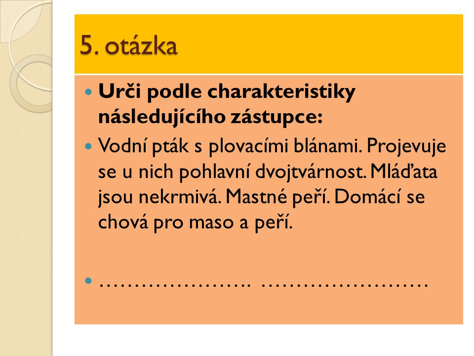 5. otázka Urči podle charakteristiky následujícího zástupce: Vodní pták s plovacími blánami.