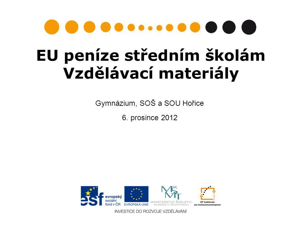 EU peníze středním školám Vzdělávací materiály Gymnázium, SOŠ a SOU Hořice 6. prosince 2012