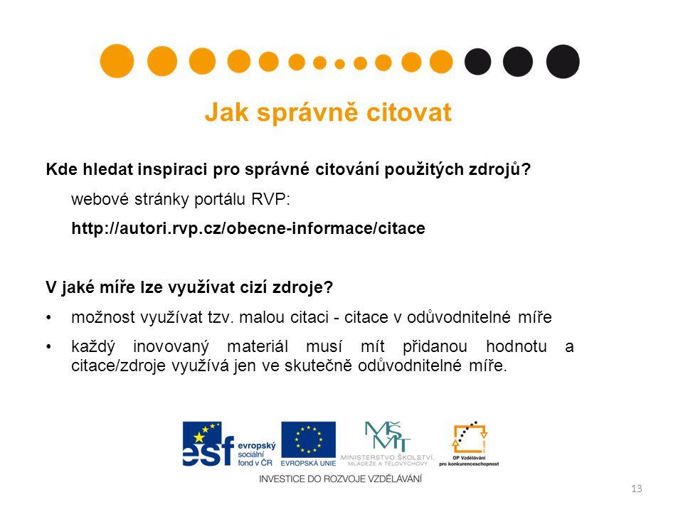 Jak správně citovat Kde hledat inspiraci pro správné citování použitých zdrojů? webové stránky portálu RVP: http://autori.rvp.cz/obecne-informace/cita
