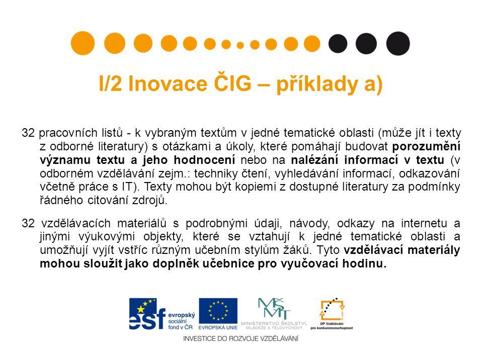 I/2 Inovace ČIG – příklady a) 32 pracovních listů - k vybraným textům v jedné tematické oblasti (může jít i texty z odborné literatury) s otázkami a ú