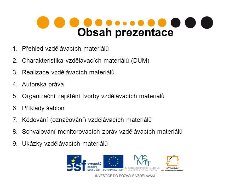 Obsah prezentace 1. Přehled vzdělávacích materiálů 2. Charakteristika vzdělávacích materiálů (DUM) 3. Realizace vzdělávacích materiálů 4. Autorská prá
