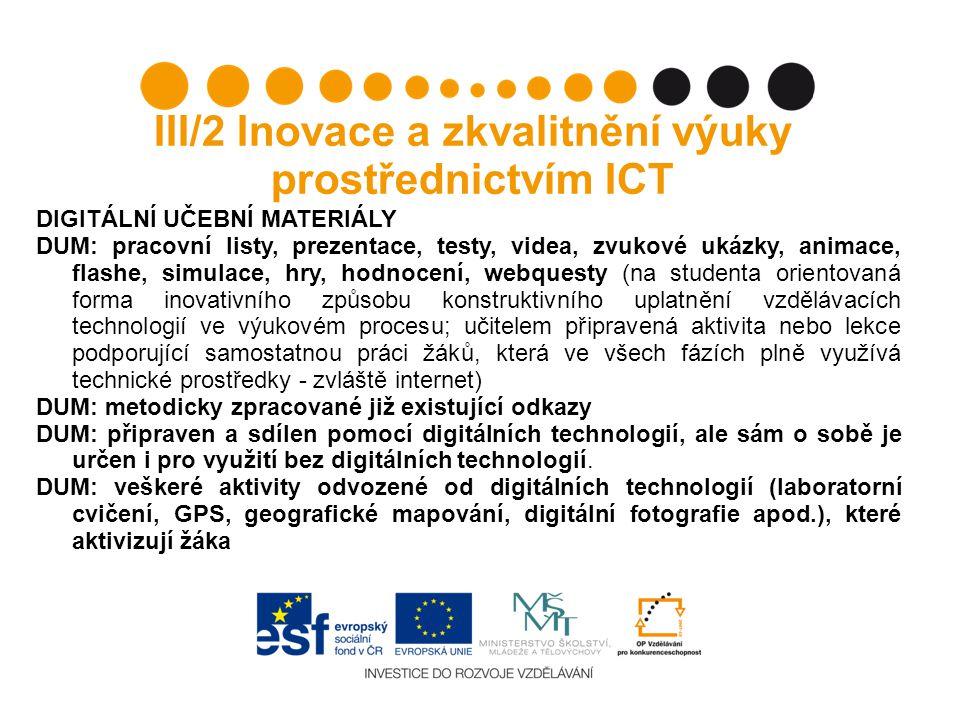 III/2 Inovace a zkvalitnění výuky prostřednictvím ICT DIGITÁLNÍ UČEBNÍ MATERIÁLY DUM: pracovní listy, prezentace, testy, videa, zvukové ukázky, animac