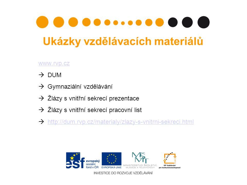 Ukázky vzdělávacích materiálů www.rvp.cz  DUM  Gymnaziální vzdělávání  Žlázy s vnitřní sekrecí prezentace  Žlázy s vnitřní sekrecí pracovní list 